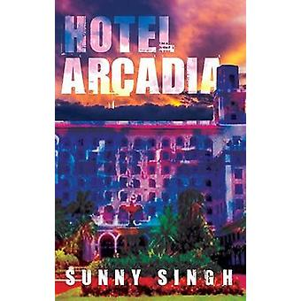 Hotel Arcadia by Sunny Singh - 9780704373792 Book