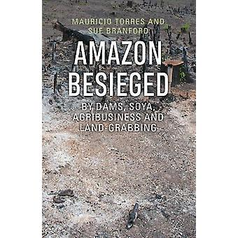 Amazon Besieged - By dams - soya - agribusiness and land-grabbing by M