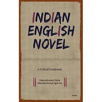 Indian English Novel - A Critical Casebook by Ramendranath Datta - Nil