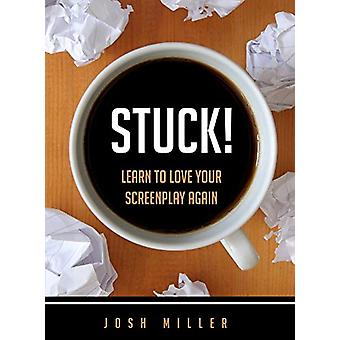 Stuck! - Learn to Love Your Screenplay Again by Josh Miller - 97815505