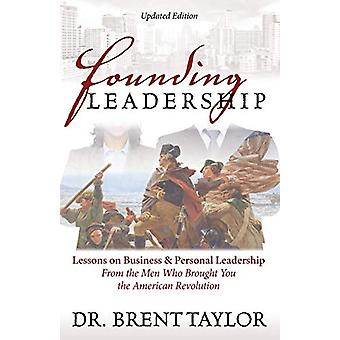 Founding Leadership - Lessons on Business and Personal Leadership From