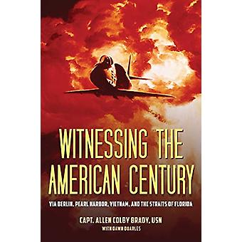 Witnessing the American Century - Via Berlin - Pearl Harbor - Vietnam