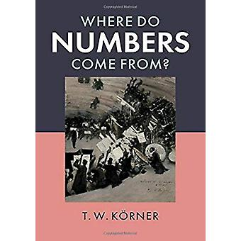 Where Do Numbers Come From? by T. W. Koerner - 9781108488068 Book