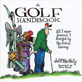 A Golf Handbook - All I Ever Learned I Forgot by the Third Fairway by