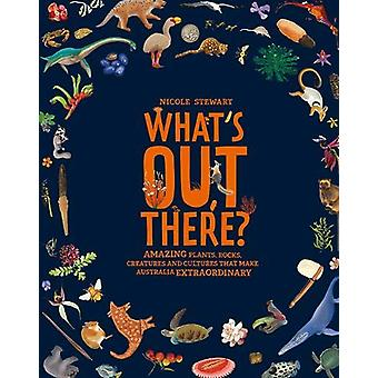 What's Out There? - Amazing plants - rocks - creatures and cultures th