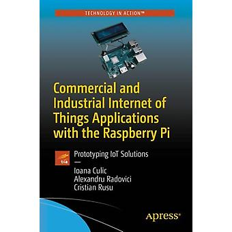 Industrial Internet of Things Applications with the Raspberry Pi by Culic & IoanaRadovici & AlexandruRusu & Cristian
