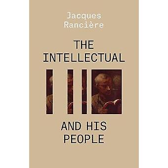 The Intellectual and His People Staging the People Volume 2 THE ESSENTIAL RANCIERE