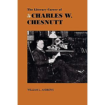 The Literary Career of Charles W. Chesnutt by Andrews - 9780807124529