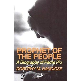 Prophet of the People - A Biography of Padre Pio by Dorothy Gaudiose -