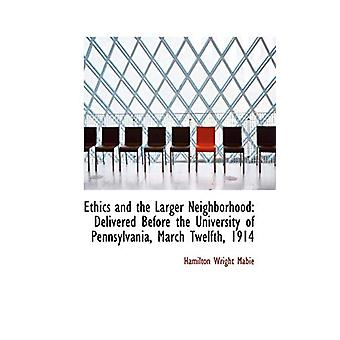 Ethics and the Larger Neighborhood - Delivered Before the University o