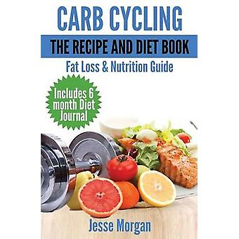 Carb Cycling - The Recipe and Diet Book - Fat Loss & Nutrition Guid