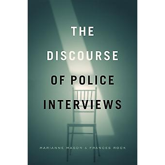 The Discourse of Police Interviews by Edited by Marianne Mason & Edited by Frances Rock