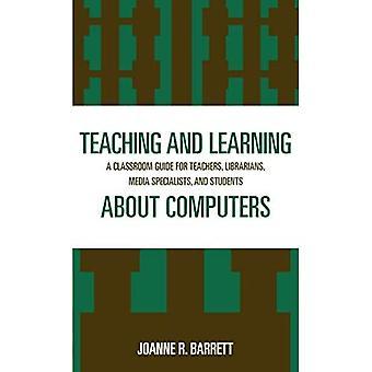Enseignement et apprentissage des ordinateurs : Guide de classe pour les enseignants, les bibliothécaires, les spécialistes des médias et les élèves