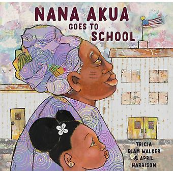 Nana Akua geht zur Schule von Tricia Elam Walker & Illustriert von April Harrison