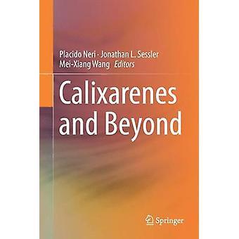 Calixarenes and Beyond von Herausgegeben von Placido Neri & Bearbeitet von Jonathan L Sessler & Bearbeitet von Mei Xiang Wang