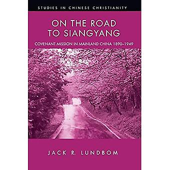 On the Road to Siangyang: Covenant Mission to Mainland China 1890-1949 (Studies in Chinese Christianity (Paperback))