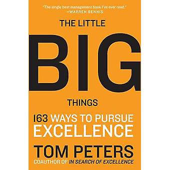 The Little Big Things - 163 Ways to Pursue Excellence by Thomas J. Pet