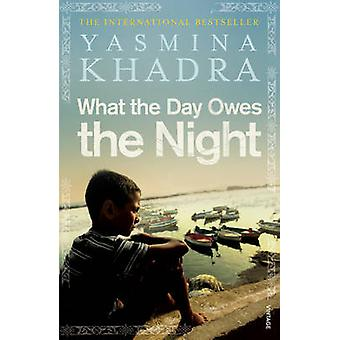 What the Day Owes the Night by Yasmina Khadra - 9780099540458 Book
