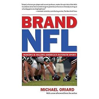 Brand NFL - Making and Selling America's Favorite Sport (2nd Revised e