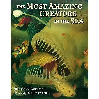 The Most Amazing Creature in the Sea by Brenda Z. Guiberson - 9780805