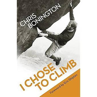 Ik koos om te beklimmen door Chris Bonington - 9781780221397 boek
