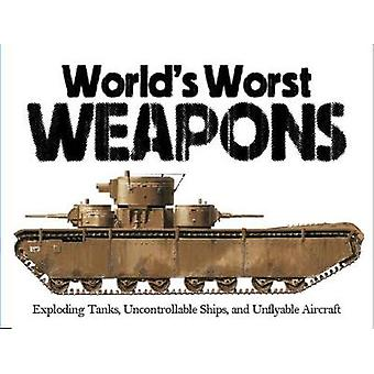 The World's Worst Weapons - Exploding Tanks - Uncontrollable Ships and