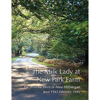 The Milk Lady at New Park Farm - The Wartime Diary of Anne McEntegart