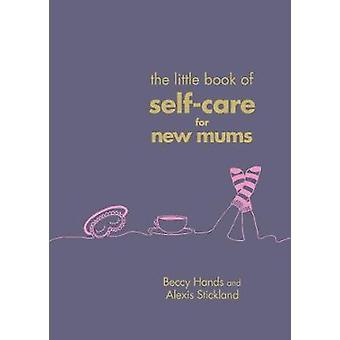The Little Book of Self-Care für frischgebackene Mütter durch das kleine Buch der selbst-
