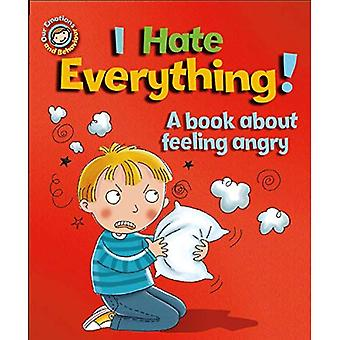 I Hate Everything!: A book about feeling angry (Our Emotions and Behaviour)