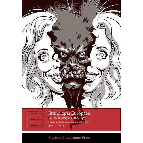 Ethnologia Europaea 45:2: SPECIAL ISSUE: RAGE, ANGER  AND OTHER DON'TS