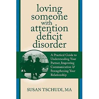 Loving Someone with ADD: A Practical Guide to Understanding Your Partner, Improving Your Communication, and Strengthening Your Relationship