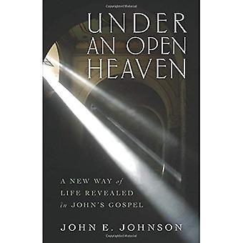 Under an Open Heaven: A New Way of Life Revealed in John's Gospel