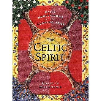 The Celtic Spirit Daily Meditations for the Turning Year by Caitlin Matthews