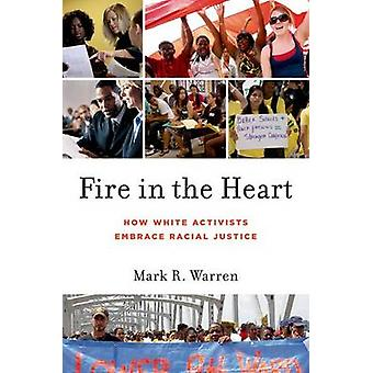 Fire in the Heart How White Activists Embrace Racial Justice by Warren & Mark R.