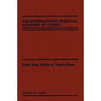 De internationale politieke economie van koffie van Juan Valdez aan kopieert Diner door Lucier & Richard L.