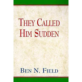 The Called Him Sudden by Field & Ben N.