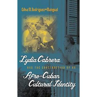 Lydia Cabrera och byggandet av en afrokubansk kulturell identitet av RodriguezMangual & Edna M.