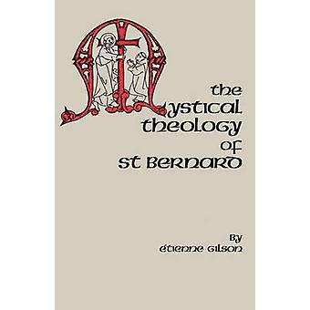 The Mystical Theology of St. Bernard by Gilson & Etienne