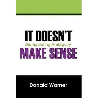 It Doesn't Make Sense manipuleren van dubbelzinnigheid door Warner & Donald