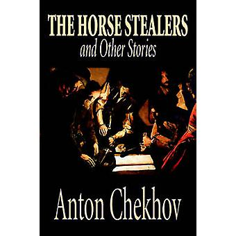The Horse Stealers and Other Stories by Anton Chekhov Fiction Classics Literary Short Stories by Chekhov & Anton