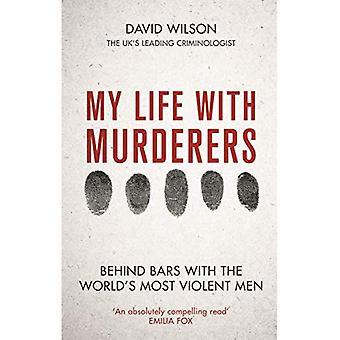 Mein Leben mit Mördern: hinter Gittern mit heftigsten Männer der Welt
