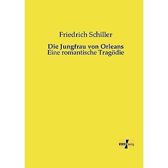 Die Jungfrau von OrleansEine romantische Tragdie by Schiller & Friedrich