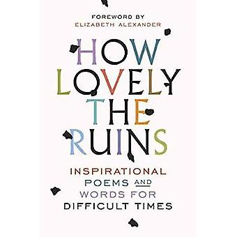 How Lovely The Ruins - Inspirational Poems and Words for Difficult Tim