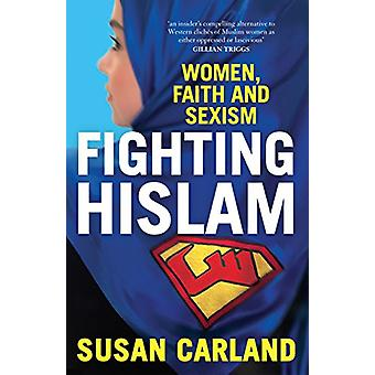 Fighting Hislam - Women - Faith and Sexism by Susan Carland - 97805228