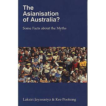 The Asianisation of Australia - Some Facts about the Myths by Laksiri