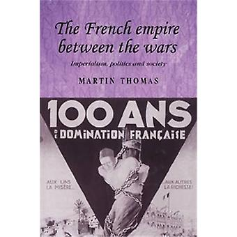 The French Empire Between the Wars - Imperialism - Politics and Societ