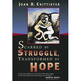 Scarred by Struggle - Transformed by Hope by Sister Joan Chittister -