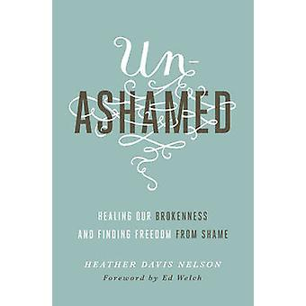 Unashamed - Healing Our Brokenness and Finding Freedom from Shame by H