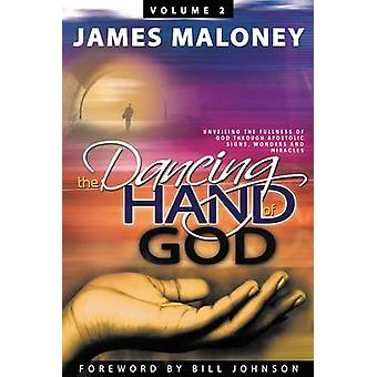 The Dancing Hand of God - Volume 2 - Unveiling the Fullness of God Thr