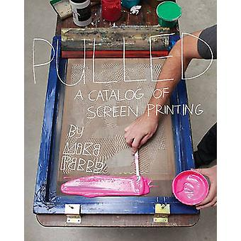 Pulled - A Catalog of Screen Printing by Mike Perry - 9781568989433 Bo